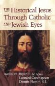 The Historical Jesus Through Jewish and Catholic Eyes