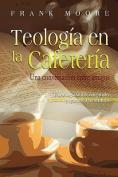 Teologia En La Cafeteria (Spanish