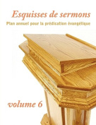Esquisses de Sermons, Volume 6 [FRE]