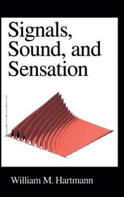 Signals, Sound and Sensation (Modern Acoustics and Signal Processing)
