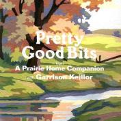 Pretty Good Bits from a Prairie Home Companion and Garrison Keillor [Audio]