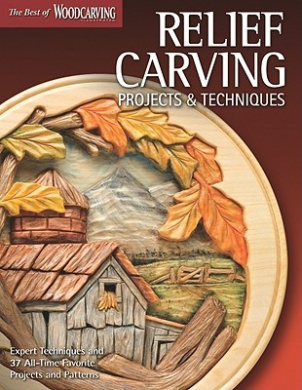 Relief Carving Projects & Techniques: Expert Techniques and 37 All-Time Favorite Projects and Patterns (Best of Woodcarving Illustrated)