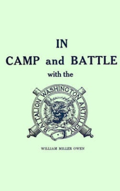 In Camp and Battle with the Washington Artillery of New Orleans: A Narrative of Events During the Late Civil War from Bull Run to Appomattox and Spani