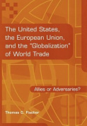 """The United States, the European Union, and the """"Globalization"""" of World Trade"""