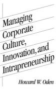 Managing Corporate Culture, Innovation, and Intrapreneurship