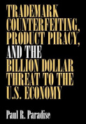 Trademark Counterfeiting, Product Piracy and the Billion Dollar Threat to the U.S.Economy