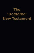 "The ""Doctored"" New Testament"