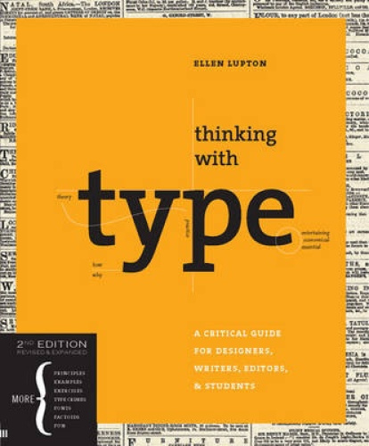 Thinking with Type: A Critical Guide for Designers, Writers, Editors, and