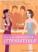 How to Be Absolutely Irresistible