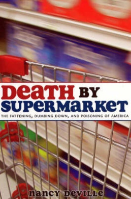 Death by Supermarket: The Fattening, Dumbing Down and Poisoning of America
