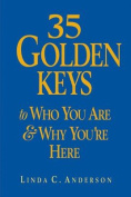 35 Golden Keys to Who You are and Why You're Here