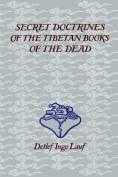 Secret Doctrines of the Tibetan Books of the Dead