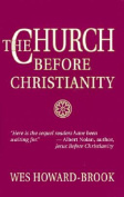 The Church before Christianity / Wes Howard-Brook.