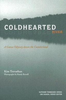 Coldhearted River: A Canoe Odyssey Down the Cumberland