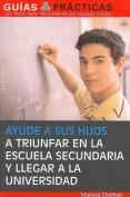 Ayude a Sus Hijos a Triunfar En La Escuela Secundaria y Llegar a la Universidad [Spanish]