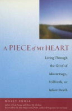 A Piece of My Heart: Living Through the Grief of Miscarriage, Stillbirth or Infant Death