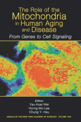 The Role of Mitochondria in Human Aging and Disease: From Genes to Cell Signaling (Annals of the New York Academy of Sciences)