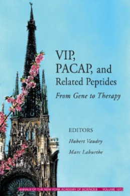 VIP, Pacap, and Related Peptides: From Gene to Therapy (Annals of the New York Academy of Sciences)