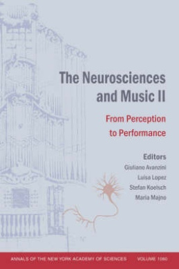 The Neurosciences and Music: From Perception to Performance: v. 2 (Annals of the New York Academy of Sciences)