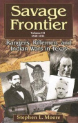 Savage Frontier: Rangers, Riflemen, and Indian Wars in Texas