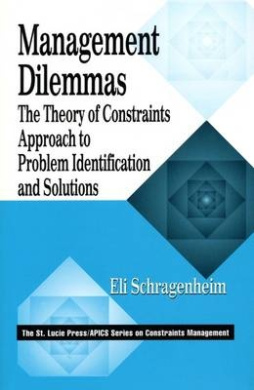 Management Dilemmas: The Theory of Constraints Approach to Problem Identification and Solutions (St Lucie Press Series on Constraints Management)
