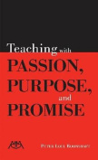 Teaching with Passion, Purpose and Promise
