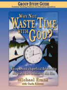 Why Not Waste Time with God Group Study Guide