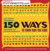 150 Ways to Show Kids You Care/Los Ninos Importan