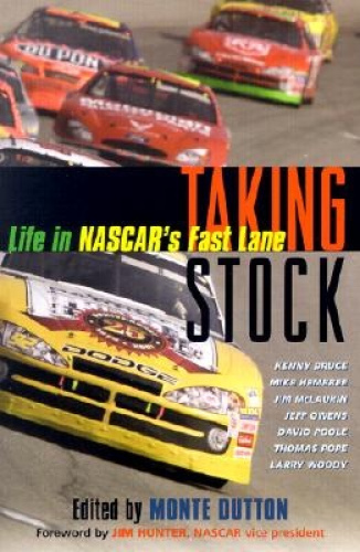 Taking Stock: Life in NASCAR's Fast Lane by Monte Dutton.