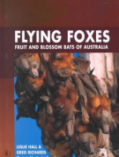 Flying Foxes, Fruit and Blossom Bats of Australia