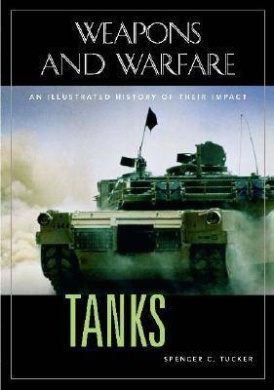 Tanks: An Illustrated History of Their Impact (Weapns & Warfare)