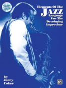 Elements of the Jazz Language for the Developing Improviser