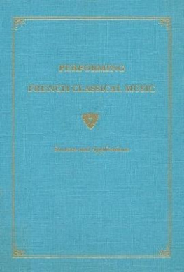 Performing French Classical Music                                                                   Performing French Classical Music: A Case Study Based on the Premiere Suite of Francois Chauvon (fl.1712-1736)                         A Case Study Based o