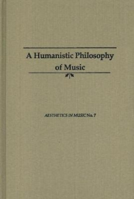 The Humanistic Philosophy of Music: Revised Edition (Aesthetics in Music)