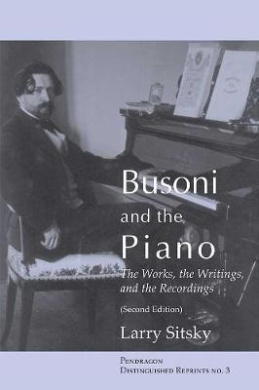Busoni and the Piano: The Works, the Writings, and the Recordings (Second Edition) (Distinguished Reprints)