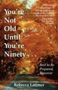 You're Not Old Until You're Ninety
