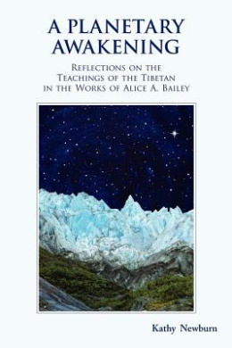 A Planetary Awakening: Reflections on the Teachings of the Tibetan in the Works of Alice Bailey