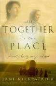 All Together in One Place, a Novel of Kinship, Courage, and Faith