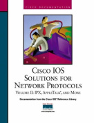 Cisco IOS Solutions for Network Protocols, Vol II, IPX, AppleTalk, and More
