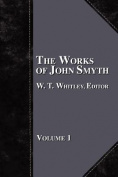 The Works of John Smyth - Volume 1