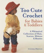 Too Cute Crochet for Babies & Toddlers
