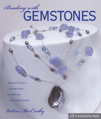 Beading with Gemstones: Beautiful Jewelry, Simple Techniques