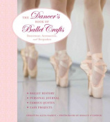 The Dancer's Book of Ballet Crafts