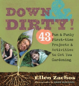 Down & Dirty  : 43 Fun & Funky First-Time Projects & Activities to Get You Gardening