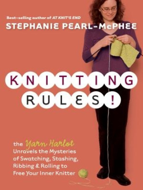 Knitting Rules!: The Yarn Harlot Unravels the Mysteries of Swatcing, Stashing, Ribbing & Rolling to Free Your Inner Knitter