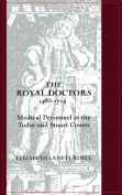 The Royal Doctors, 1485-1714: