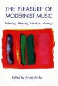 The Pleasure of Modernist Music