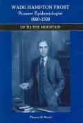 Wade Hampton Frost, Pioneer Epidemiologist 1880-1938