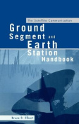 The Satellite Communication Ground Segment and Earth Station Handbook