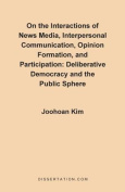 On the Interactions of News Media, Interpersonal Communication, Opinion Formation, and Participation